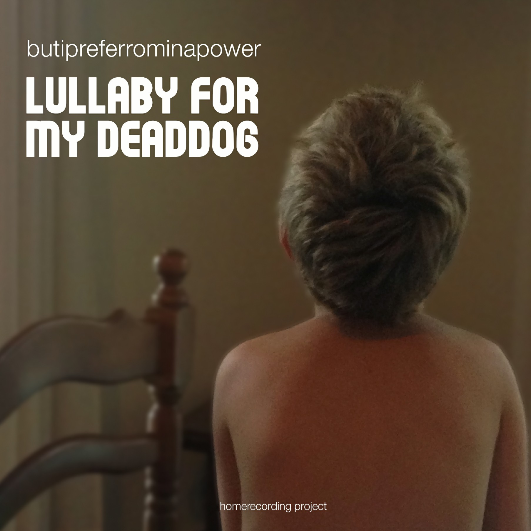 IYE19 - BUTIPREFERROMINAPOWER -  LULLABY FOR MY DEADDOG 1